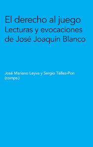 EL DERECHO AL JUEGO. LECTURAS Y EVOCACIONES DE JOSÉ JOAQUÍN BLANCO