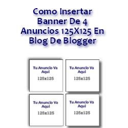 Como Insertar Banner De 4 Anuncios 125x125 En Blog De Blogger