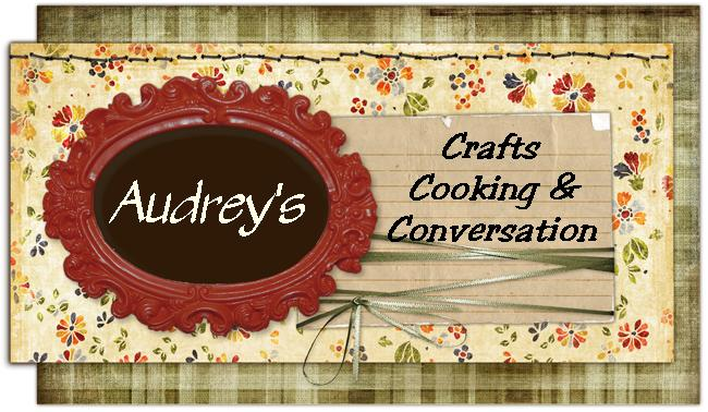Audrey's Crafts, Cooking & Conversation