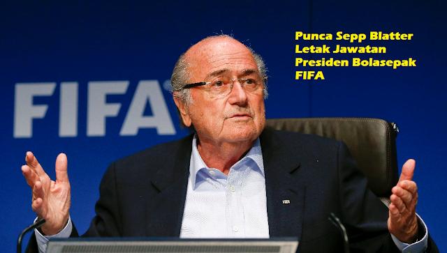 Sepp Blatter Letak Jawatan Presiden Bolasepak FIFA