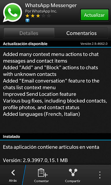 El día de hoy la aplicación de mensajería instantánea multi-plataforma WhatsApp Messenger se ha actualizado a la versión 2.9.3799.0 trayendo como mejoras correcciones de errores. Recordemos un poco acerca de está aplicación, WhatsApp Messenger es un mensajero inteligente multi-plataforma disponible para BlackBerry, iOS, Android,etc. WhatsApp Messenger utiliza su conexión a Internet existente plan de datos para ayudarle a mantenerse en contacto con amigos, colegas y familiares. Características: Multimedia: Enviar, imágenes y notas de voz a tus amigos y contactos. Chat en grupo: Disfruta de conversaciones en grupo con tus contactos. Nueva interfaz de usuario: Actualiza a la versión 2.7 y