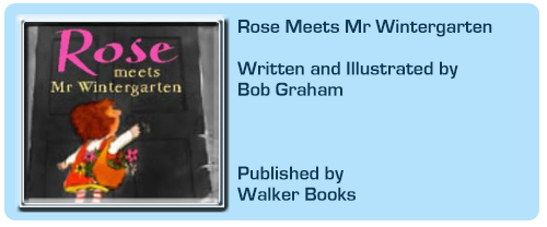 Rose Meets Mr Wintergarten by Bob Graham (Walker Books)