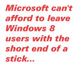 Microsoft can't afford to leave Windows 8 users with the short end of a stick...
