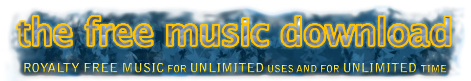 The Free Music Download - the best ROYALTY FREE MUSIC for UNLIMITED USES and UNLIMITED TIME.