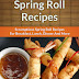 Spring Roll Recipes - Free Kindle Non-Fiction