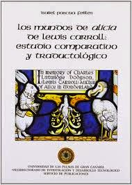 """""""los mundos de Alicia de Lewis Carroll: estudio comparativo y traductológico"""" - Pascua Febles, Isabel"""