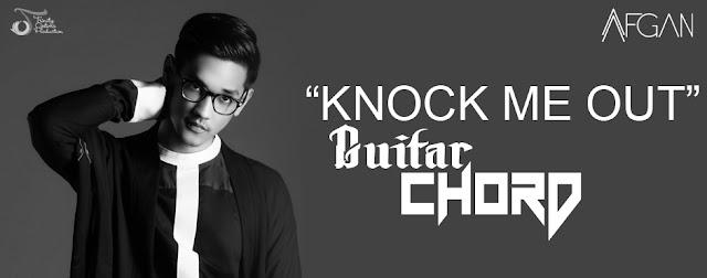 kunci Gitar(Chord) dan Lirik Afgan Knock Me Out