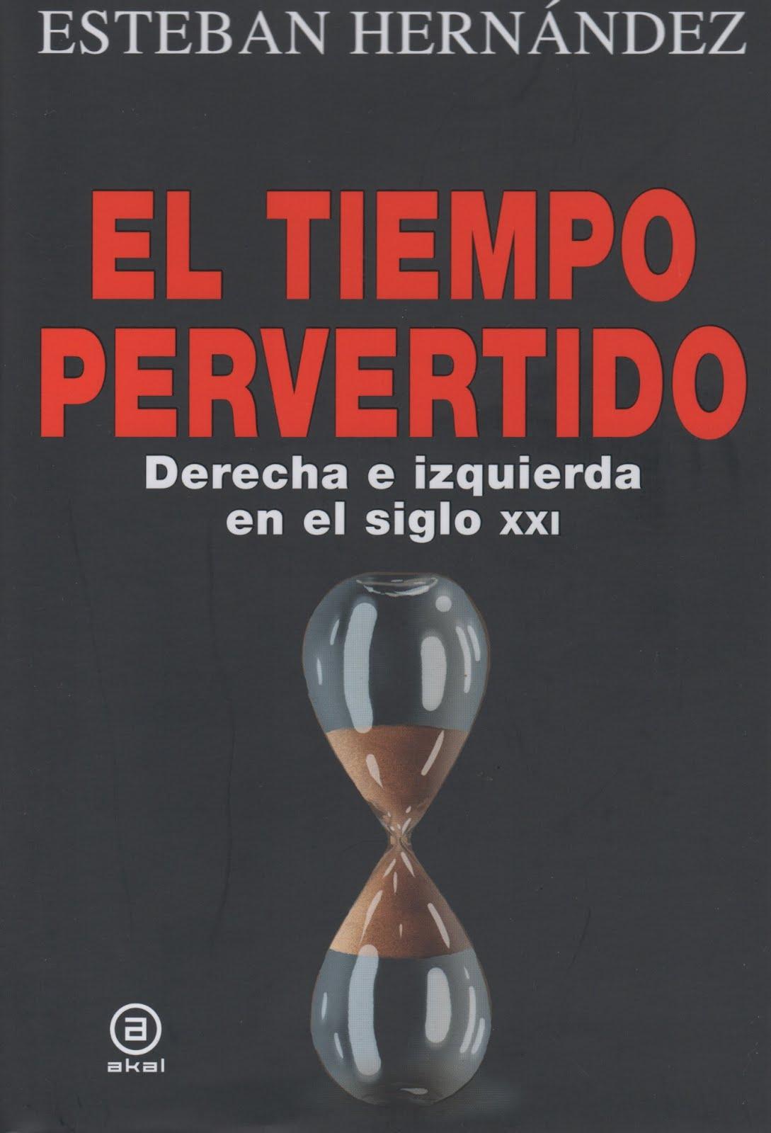 Esteban Hernández (El tiempo pervertido) Derecha e izquierda en el siglo XXI