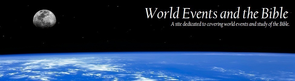 World Events and the Bible – Study, News & End Times Prophecy
