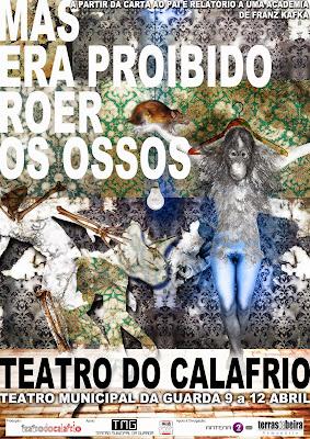 Mas Era Proibido Roer Ossos, Teatro do CalaFrio, Teatro Municipal da Guarda, Carta ao Pai, Relatório a uma Academia, Franz Kafka