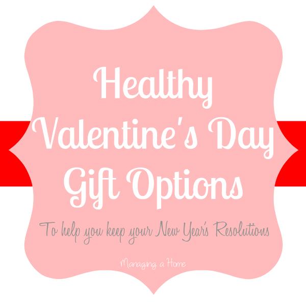 Managing A Home | Healthy Valentine's Day Options - no sweets needed. Keep your New Year's Resolutions