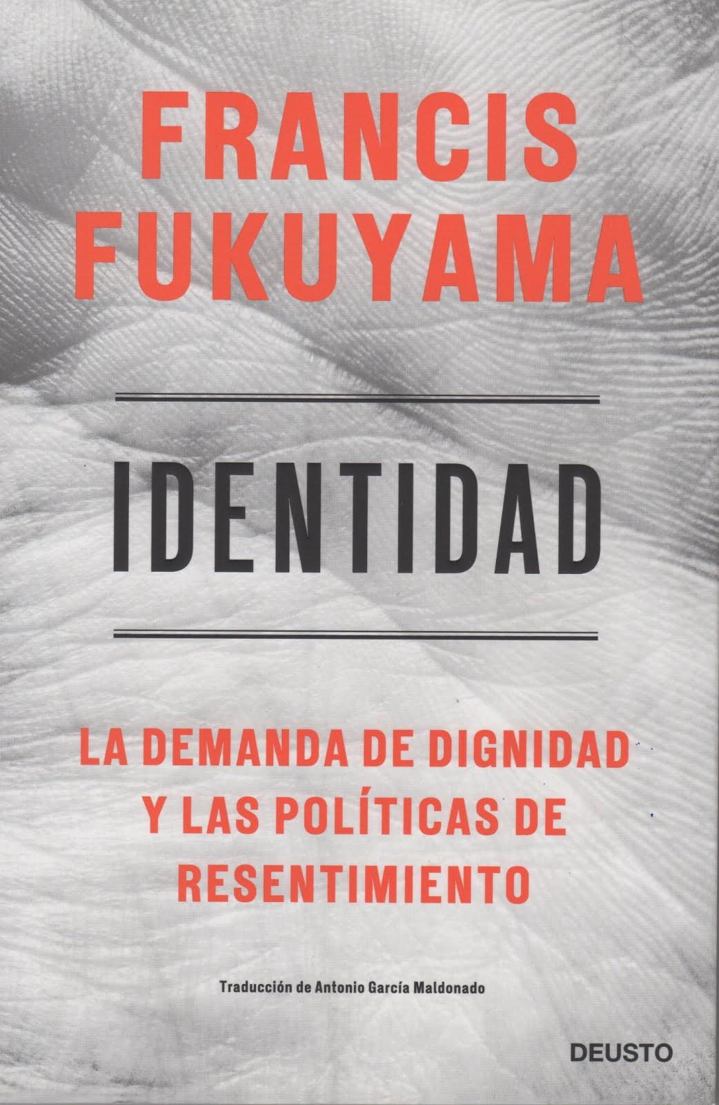 Francis Fukuyama (Identidad) La demanda de dignidad y las políticas de resentimiento