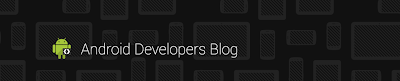 Android Developers Blog