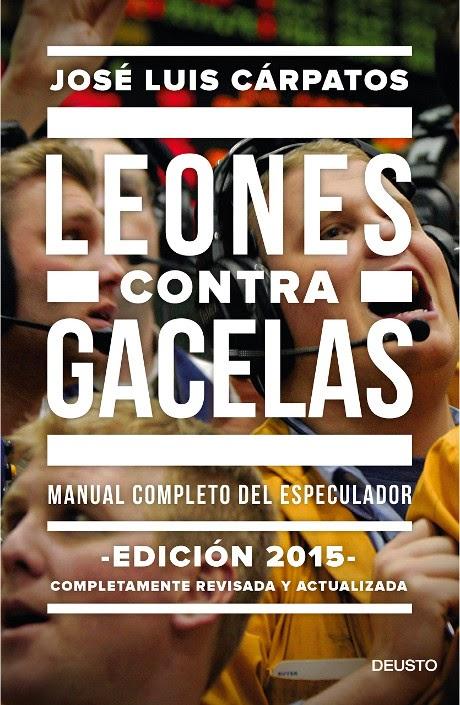 LIBRO - Leones contra gacelas  Manual completo del especulador  José Luis Cárpatos (Deusto - 25 noviembre 2014)  No ficción - Economía - Trading  Edición papel