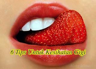 6 tips untuk kesihatan gigi