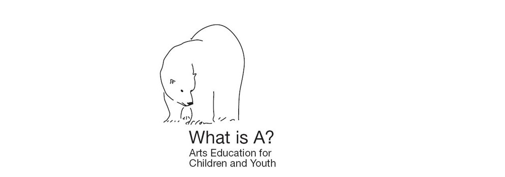 WHAT IS A? Arts education for children and youth
