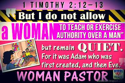 But I do not allow a woman to teach or exercise authority over a man, but remain quiet. 13 For it was Adam who was first created, and then Eve