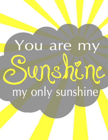 Epic image throughout you are my sunshine printable