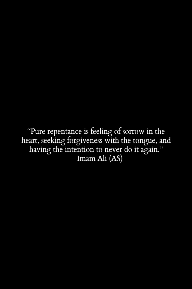 Pure repentance is feeling of sorrow in the heart, seeking forgiveness with the tongue, and having the intention to never do it again.