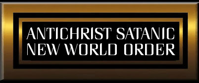 Antichrist Satanic New World Order Agenda