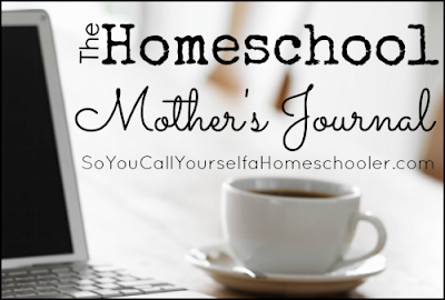 http://www.soyoucallyourselfahomeschooler.com/2013/11/09/the-homeschool-mothers-journal-november-9-2013/