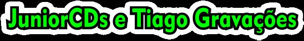 .:JuniorCDs e Tiago Gravações:.