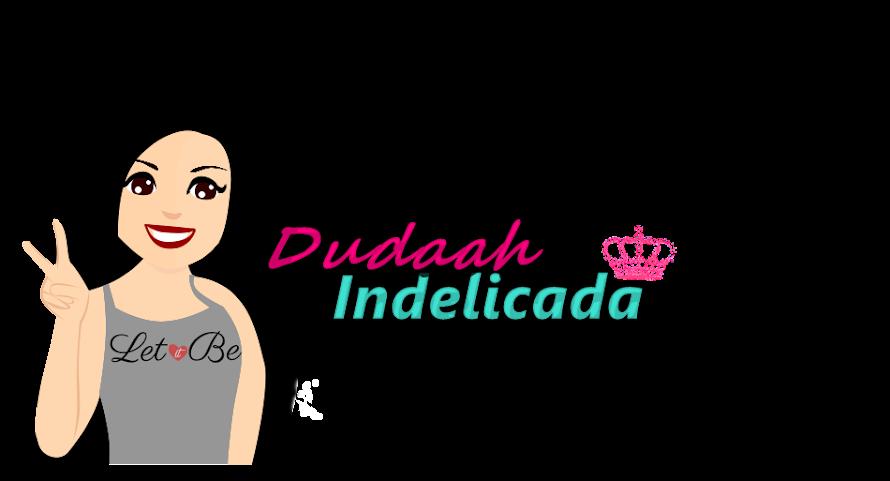 Dudaah Indelicada