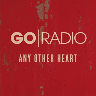 Go Radio - Any Other Heart Lyrics