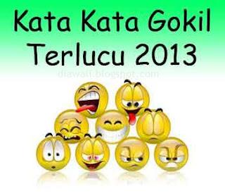 Kata Kata Gokil Terlucu 2013 akan membahas hal yang lucu dan membuat anda tertawa saat membaca kata kata lucu ini.