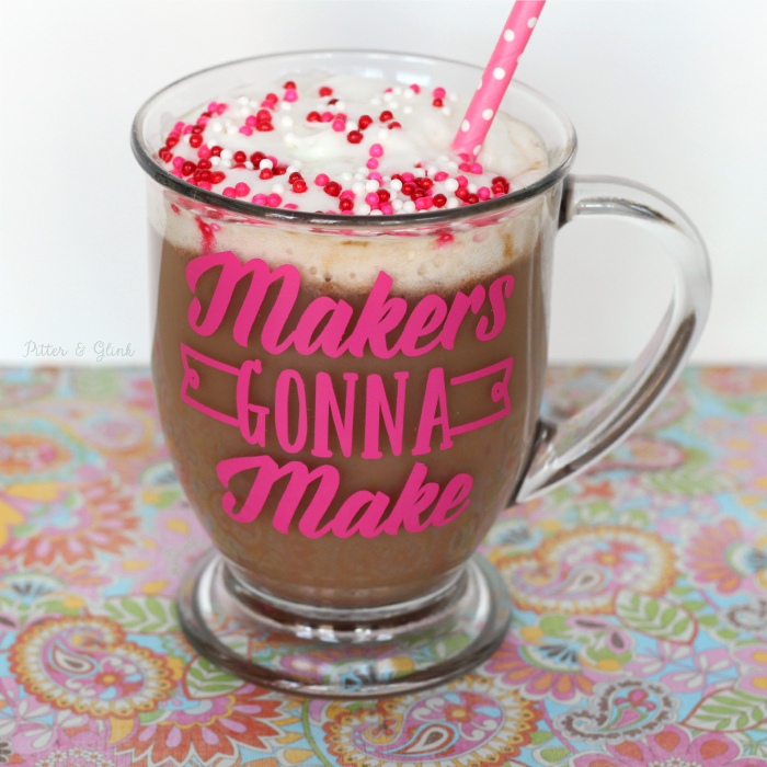 "DIY ""Makers Gonna Make"" Mug.  Make your own personalized mug with the free cut file in post! pitterandglink.com"