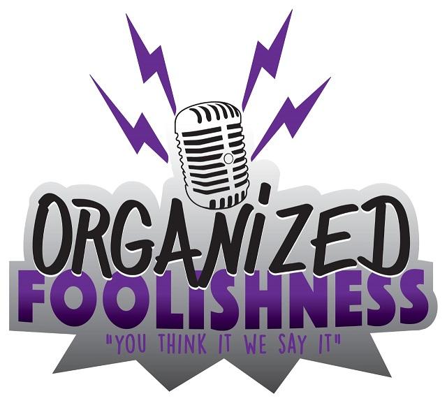 ORGANiZED FOOLiSHNESS