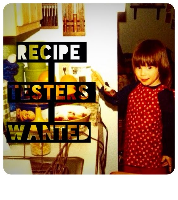 Recipe Testers Wanted