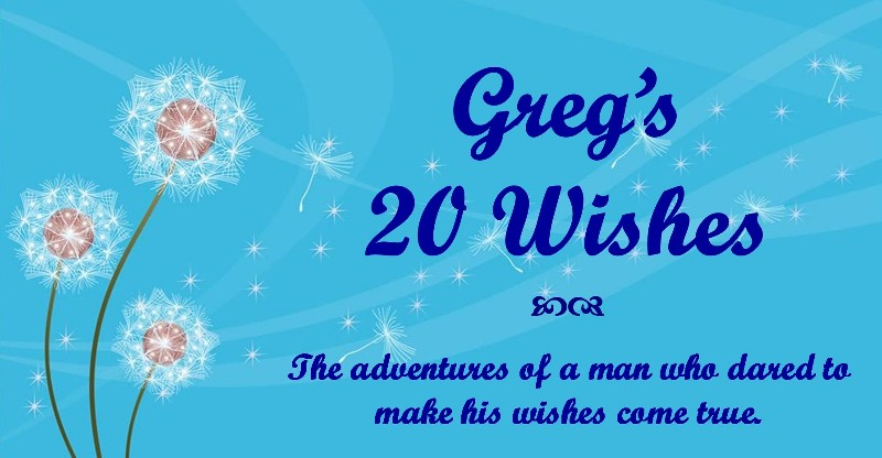 Greg's 20 Wishes
