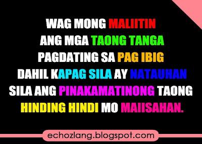 Wag mong maliitin ang taong tanga pagdating sa pag-ibig.