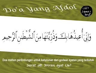 Doa mohon perlindungan untuk keturunan dari godaan syetan yang terkutuk adalah doa yang afdol yang diambil dari Surat Al Imran Ayat 36