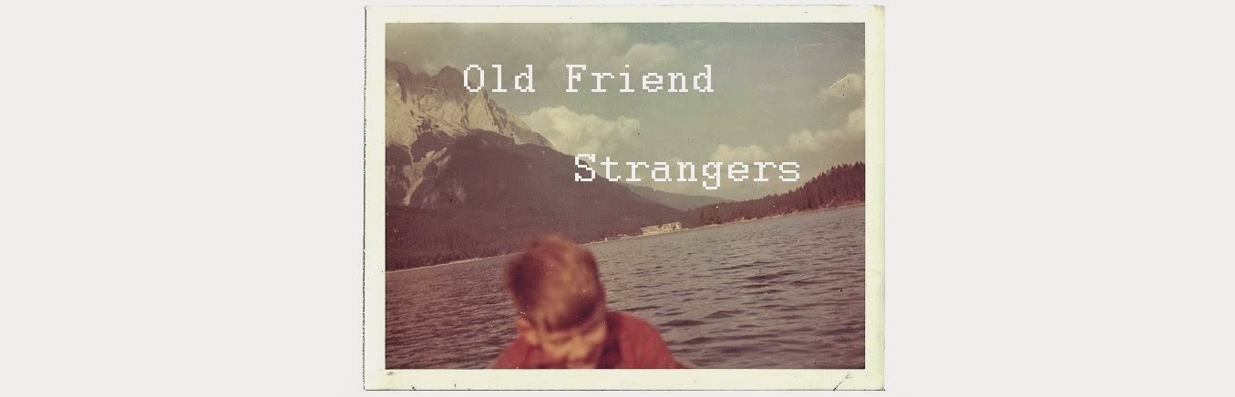 Old Friend Strangers