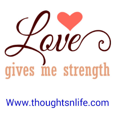 Love gives me strength.