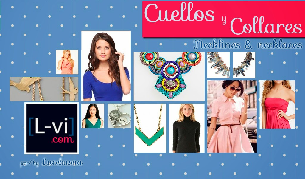 [How to: Necklines & Necklaces] Cuellos y Collares. By Lucebuona. L-vi.com