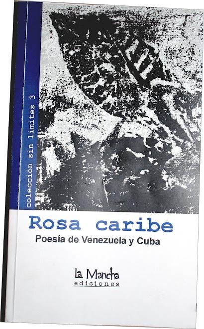 ROSA CARIBE POESÍA DE VENEZUELA Y CUBA, el tercer título de la colección sin límites