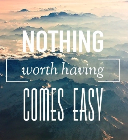 Mantra nothing worth having comes easily
