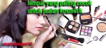 alat kosmetik sudah merupakan kebutuhan yang penting bagi kaum perempuan Tempat Yang Cocok Untuk Jualan Alat Kosmetik