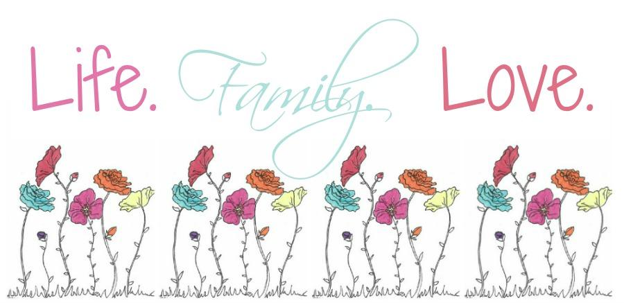 Life. Family. Love.