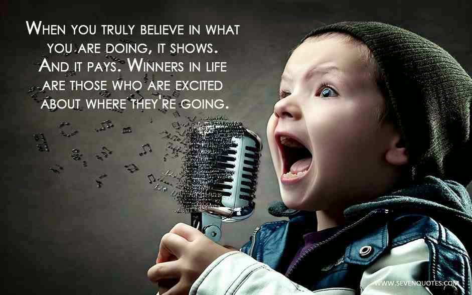 """When you truly believe in what you are doing, it shows. And it pays. Winners in life are those who are excited about where they're going."" Picture of child singing into a microphone."