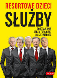 """""""Resortowe dzieci. Służby"""" - Dorota Kania, Jerzy Targalski, Maciej Marosz"""