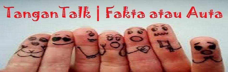 TanganTalk | Fakta atau Auta