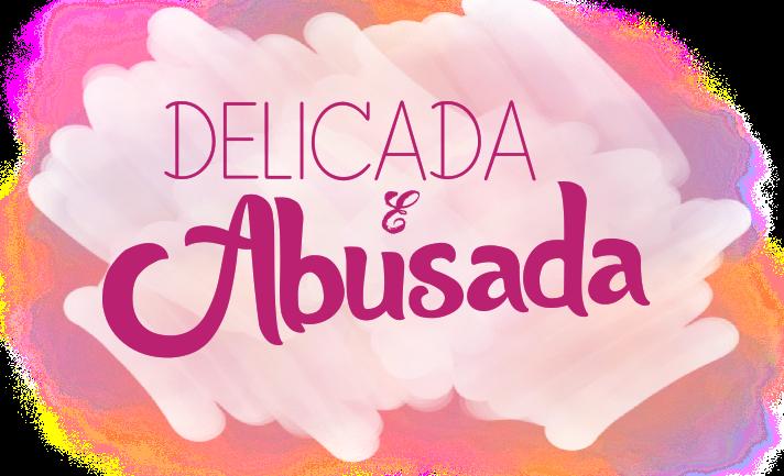 Delicada e Abusada// OFFICIAL