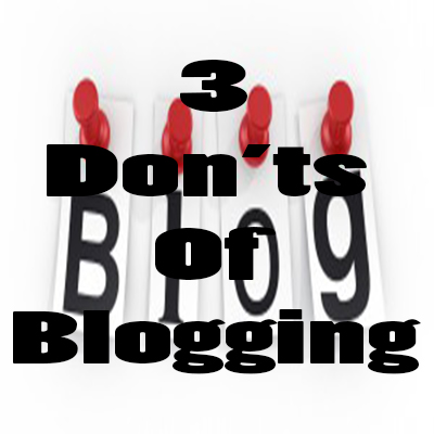 3 Don'ts of Blogging
