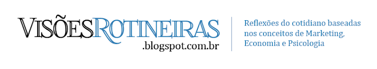 Visões Rotineiras ~ Marketing | Economia | Psicologia