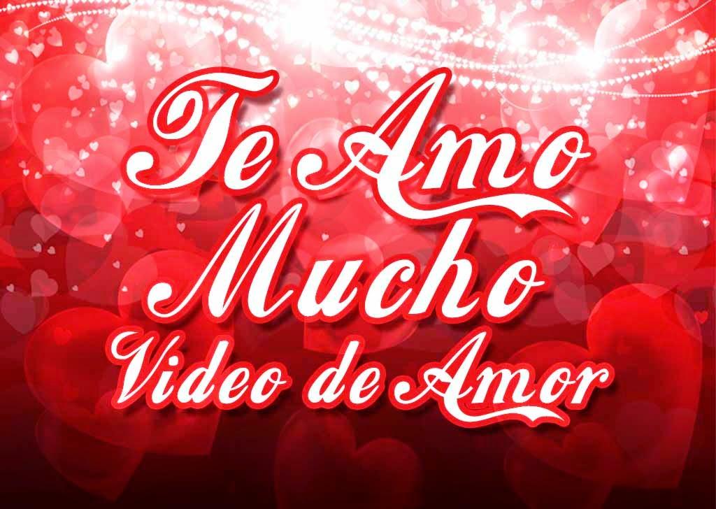 Video de Amor que diga Te Amo Mucho