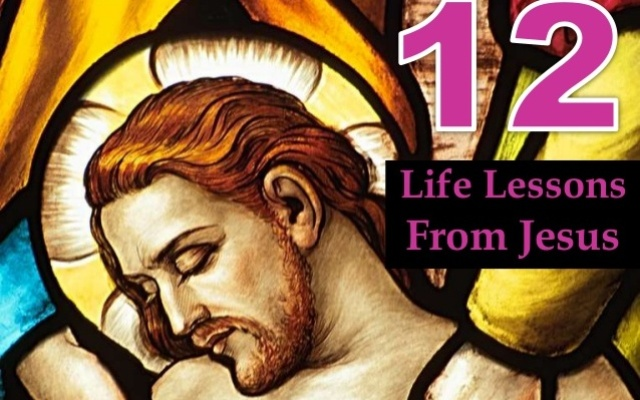 12 life lessons from jesus that everyone should know